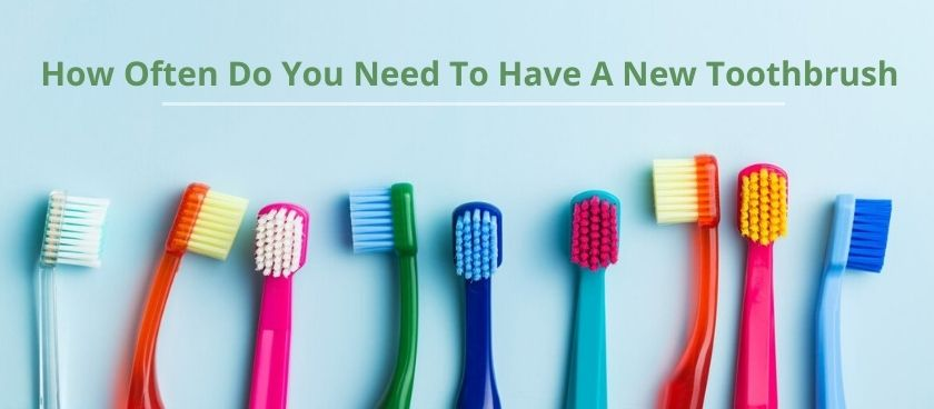 How Often Do You Need To Have A New Toothbrush